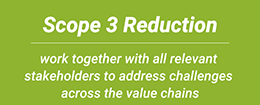 Scope 3 Reduction work together with all relevant stakeholders to address challenges across the value chains